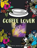 Coffee Lover Coloring Book for Adults