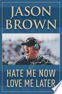 """""""Hate Me Now, Love Me Later"""" by Jason Brown"""