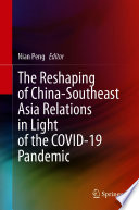 The Reshaping of China Southeast Asia Relations in Light of the COVID 19 Pandemic