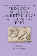 Brill's Companion to Prequels, Sequels, and Retellings of Classical Epic