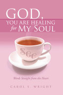 Pdf God, You Are Healing for My Soul (Words Straight from the Heart)