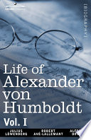 Life of Alexander Von Humboldt  Vol  I  in Two Volumes