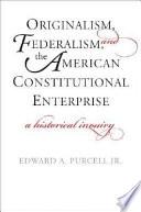Originalism  Federalism  and the American Constitutional Enterprise