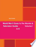 World War Ii Goes To The Movies Television Guide Volume I A K