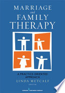 """Marriage and Family Therapy: A Practice-Oriented Approach"" by Linda Metcalf, PhD, LPC-S, LMFT-S"