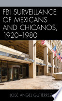 FBI Surveillance of Mexicans and Chicanos  1920 1980 Book PDF