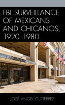 FBI Surveillance of Mexicans and Chicanos  1920 1980