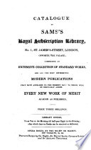 Catalogue of Sams s Royal Subscription Library      Comprising an Extensive Collection of Standard Works  and All the Most Interesting Modern Publications