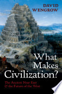 What Makes Civilization?  : The Ancient Near East and the Future of the West