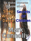 Ed Walker Mysteries   Double eBook   Sleep While I Dance   Secrets of Children