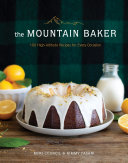 The Mountain Baker 100 High Altitude Recipes For Every Occasion