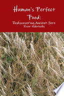 Human's Perfect Food: Rediscovering Ancient Grain Jere