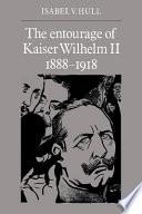 The Entourage of Kaiser Wilhelm II  1888 1918