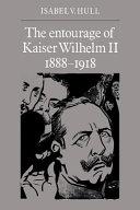 The Entourage of Kaiser Wilhelm II, 1888-1918