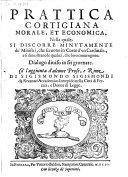 Prattica cortigiana morale, et economica, ... Dialogo diviso in sei giornate. Co'l' aggiunta d'alcune Prose, e Rime