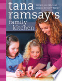 Tana Ramsay   s Family Kitchen  Simple and Delicious Recipes for Every Family Book