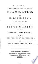 A New Succinct and Candid Examination of Mr  David Levi s Objections Against Jesus Christ  and the Gospel     Book
