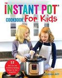 The Instant Pot Cookbook For Kids