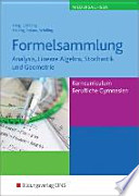 Formelsammlung: Analysis, Lineare Algebra, Stochastik und Geometrie. Niedersachsen  : Mathematik - Ausgabe für das Kerncurriculum für Berufliche Gymnasien