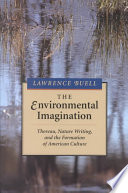 """""""The Environmental Imagination: Thoreau, Nature Writing, and the Formation of American Culture"""" by Lawrence Buell"""