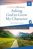 Asking God to Grow My Character  The Journey Continues  Participant s Guide 6 Book