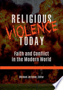 Religious Violence Today  Faith and Conflict in the Modern World  2 volumes