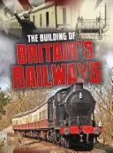 The Building of Britain s Railways