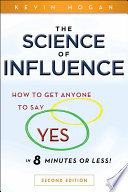 """The Science of Influence: How to Get Anyone to Say"