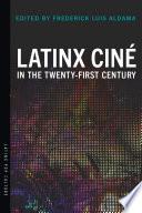 Latinx Cin   in the Twenty First Century