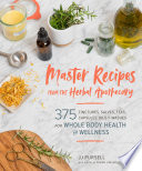 """Master Recipes from the Herbal Apothecary: 375 Tinctures, Salves, Teas, Capsules, Oils, and Washes for Whole-Body Health and Wellness"" by JJ Pursell"