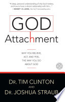 """""""God Attachment: Why You Believe, Act, and Feel the Way You Do About God"""" by Tim Clinton, Joshua Straub"""