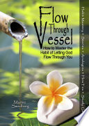 Flow Through Vessel How To Master The Habit Of Letting God Flow Through You
