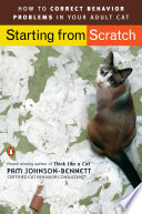"""""""Starting from Scratch: How to Correct Behavior Problems in Your Adult Cat"""" by Pam Johnson-Bennett"""