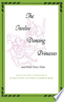 The Twelve Dancing Princesses, and Other Fairy Tales