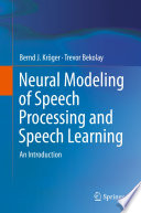 Neural Modeling of Speech Processing and Speech Learning
