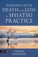 Working with Death and Loss in Shiatsu Practice