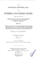The Industrial Resources, Statistics ... of the United Sates, and More Particularly of the Southern and Western States ...