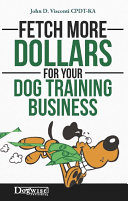FETCH MORE DOLLARS FOR YOUR DOG TRAINING BUSINESS