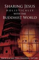 Sharing Jesus Holistically with the Buddhist World
