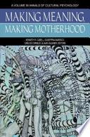 Making Meaning Making Motherhood