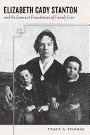 Elizabeth Cady Stanton and the Feminist Foundations of Family Law [Pdf/ePub] eBook