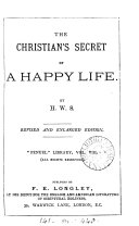 The Christian s secret of a happy life  By H W S