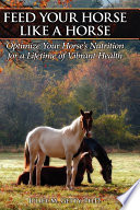"""Feed Your Horse Like a Horse: Optimize Your Horse's Nutrition for a Lifetime of Vibrant Health"" by Ph D Juliet M Getty"