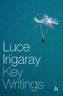 Luce Irigaray: Key Writings