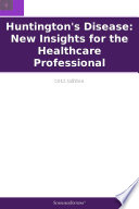Huntington s Disease  New Insights for the Healthcare Professional  2012 Edition