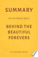 Summary Of Katherine Boo S Behind The Beautiful Forevers By Milkyway Media Book PDF