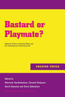 Bastard or playmate?: adapting theatre, mutating media and the contemporary performing arts