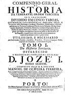 Compendio geral da historia da Veneravel Ordem Terceira de S. Francisco, etc