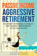 Passive Income, Aggressive Retirement