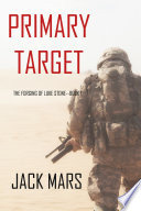 Primary Target  The Forging of Luke Stone   Book  1  an Action Thriller